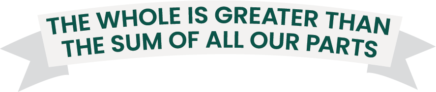 The whole is greater than the sum of all our parts grey banner dark green text